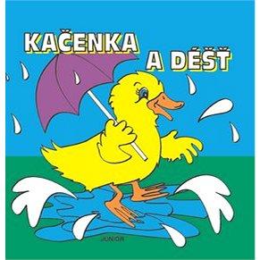 Kačenka a déšť: Knížka do vany i do postýlky (80-7267-256-8)