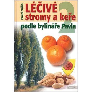 Léčivé stromy a keře 2: Podle bylináře Pavla (80-7281-268-8)