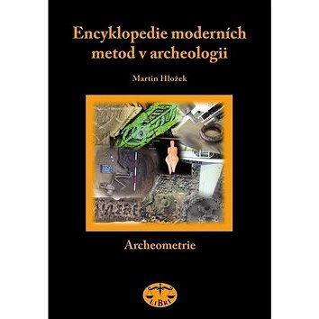 Encyklopedie moderních metod v archeologii: Slovník pro archeology I Archeometrie (80-7277-230-9)