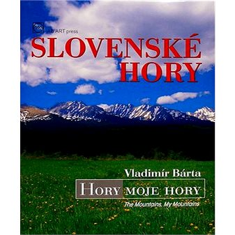 Slovenské hory: Hory moje hory The Mountains, My Mountains (80-89270-07-7)