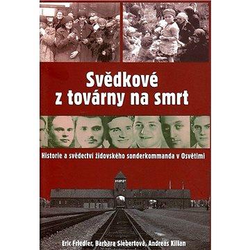 Svědkové z továrny na smrt: Historie a svědectví židovského sonderkommanda v Osvětimi (80-87067-64-9)
