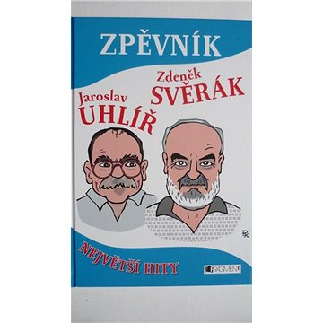 Zpěvník Jaroslav Uhlíř Zdeněk Svěrák: Největší hity (80-253-0666-6)