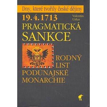 Pragmatická sankce: 19.4.1713 Rodný list podunajské monarchie (80-86515-11-7)