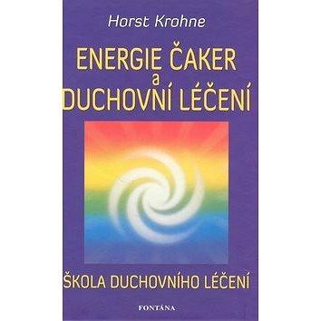 Energie čaker a duchovní léčení: Škola duchovního léčení (978-80-7336-528-8)